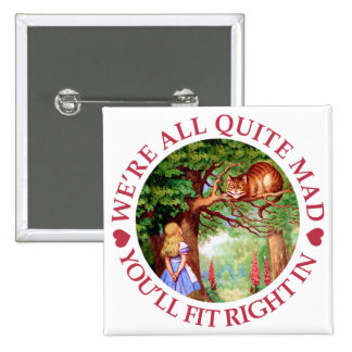 We're All Quite Mad, You'll Fit Right In! Pinback Button