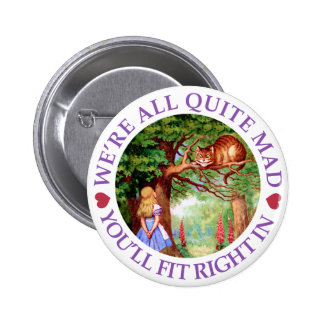We're All Quite Mad, You'll Fit Right In! Pins