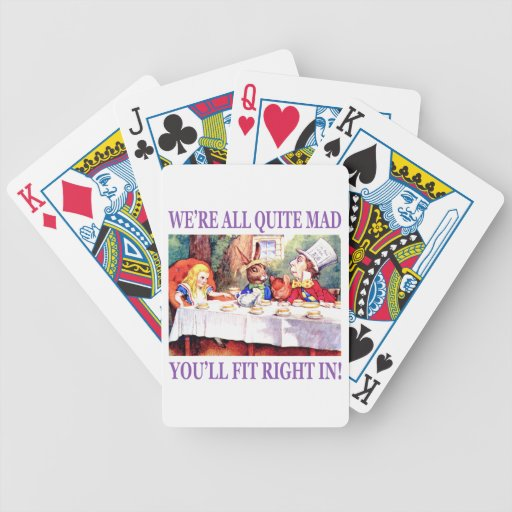 We're All Quite Mad, You'll Fit Right In Bicycle Poker Deck