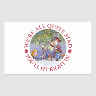 We're All Quite Mad, You'll Fit Right In! Rectangular Sticker
