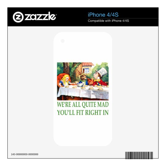 We're All Quite Mad, You'll Fit Right In! Skin For The iPhone 4