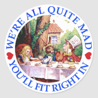 WE'RE ALL QUITE MAD,  YOU'LL FIT RIGHT IN ROUND STICKERS