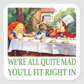 We're All Quite Mad , You'll Fit Right In! Square Stickers