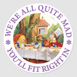 WE'RE ALL QUITE MAD, YOU'LL FIT RIGHT IN! ROUND STICKERS