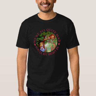 We're All Quite Mad, You'll Fit Right In! T Shirt