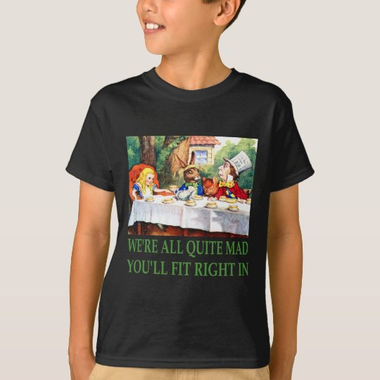 We're All Quite Mad, You'll Fit Right In! T-Shirt
