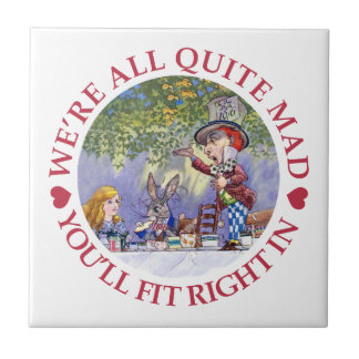 We're All Quite Mad, You'll Fit Right In! Tile