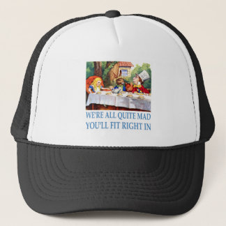 We're All Quite Mad, You'll Fit Right In Trucker Hat