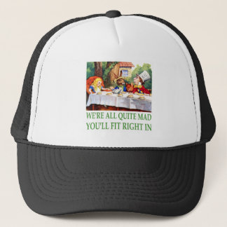 We're All Quite Mad , You'll Fit Right In! Trucker Hat