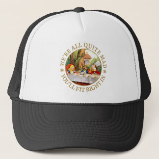 We're All Quite Mad. You'll Fit Right In! Trucker Hat