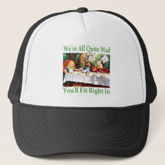 """""""We're All Quite Mad, You'll Fit Right In!"""" Trucker Hat"""