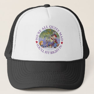 We're All Quite Mad, You'll Fit Right In! Trucker Hat