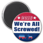 We're All Screwed | Funny | Election 2016 2 Inch Round Magnet