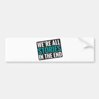 We're All Stories In The End Car Bumper Sticker