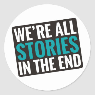 We're All Stories In The End Classic Round Sticker