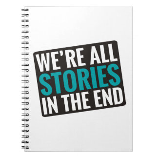We're All Stories In The End Notebook
