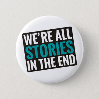 We're All Stories In The End Pinback Button