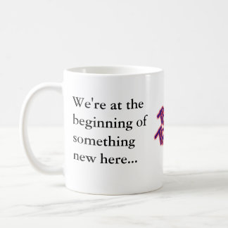 We're at the beginning of something new here coffee mug