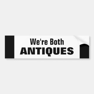 We're Both Antiques Car or Truck and Driver Funny Bumper Sticker