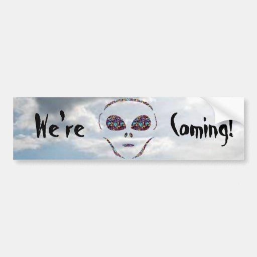 We're Coming, Alien Bumper Sticker