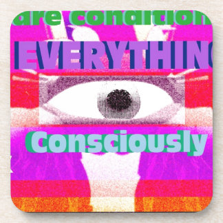 We're conditioned by everything, consciously & coasters