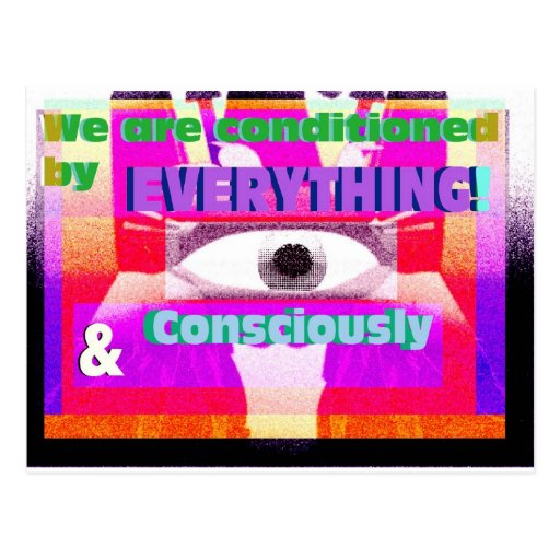 We're conditioned by everything, consciously & postcard