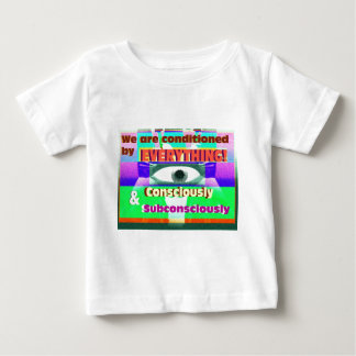 We're conditioned by everything subconsciously baby T-Shirt