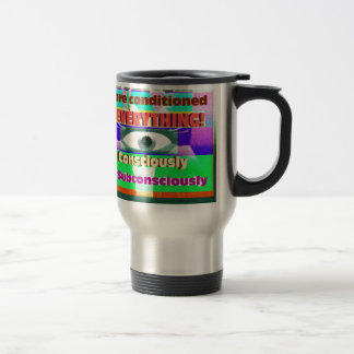 We're conditioned by everything subconsciously travel mug
