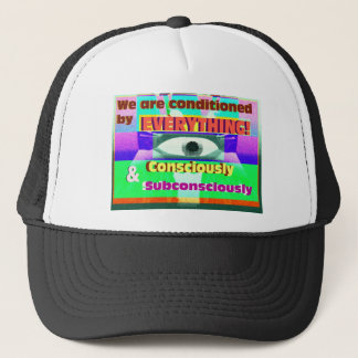 We're conditioned by everything subconsciously trucker hat