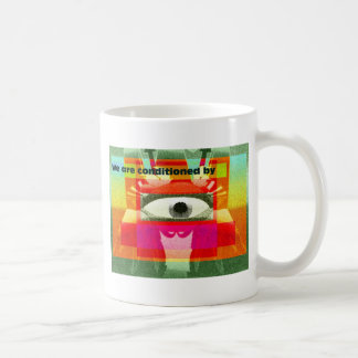 We're conditioned by coffee mug