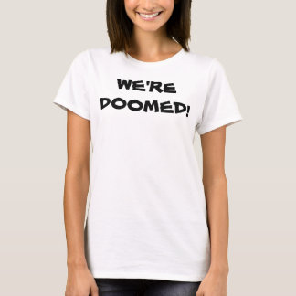 We're Doomed T-Shirt