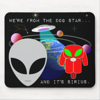 We're from the Dog Star, and it's Sirius. Mouse Pad