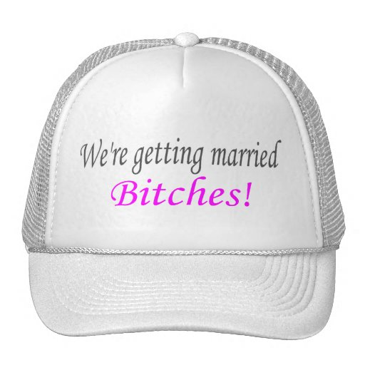 We're Getting Married Bitches Hat