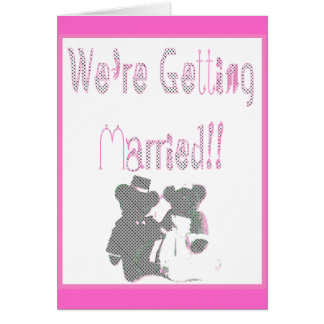 We're Getting Married!! Card