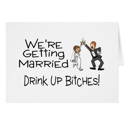 We're Getting Married Drink Up Bitches Card