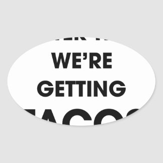 We're Getting Tacos Oval Sticker