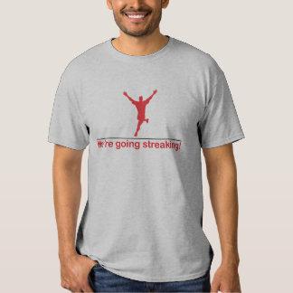 We're going streaking tee shirt