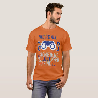 We're Good for something - orange T-Shirt