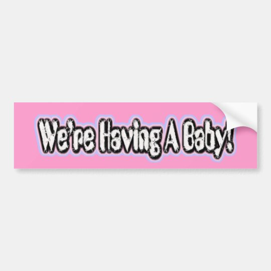 We're Having A Baby 1 Bumper Sticker