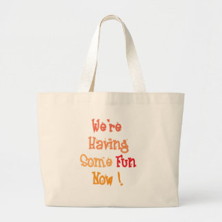 """We're Having Some Fun Now!"" Tote Bag"