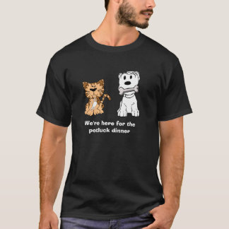 """We're here for the pot luck dinner"" T shirt"