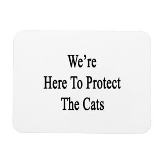 We're Here To Protect The Cats Rectangular Photo Magnet