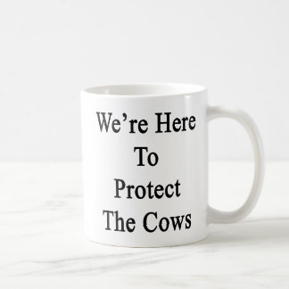 We're Here To Protect The Cows Coffee Mug