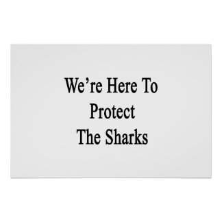 We're Here To Protect The Sharks Poster