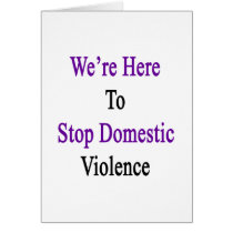 We're Here To Stop Domestic Violence Card
