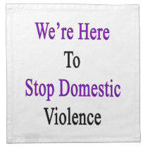 We're Here To Stop Domestic Violence Cloth Napkin
