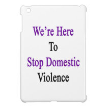 We're Here To Stop Domestic Violence Cover For The iPad Mini