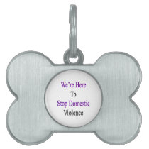We're Here To Stop Domestic Violence Pet Tag