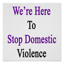 We're Here To Stop Domestic Violence Poster