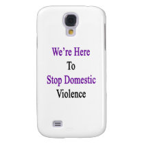 We're Here To Stop Domestic Violence Samsung Galaxy S4 Case